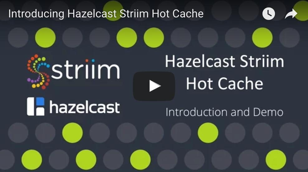 Hazelcast Striim Hot Cache